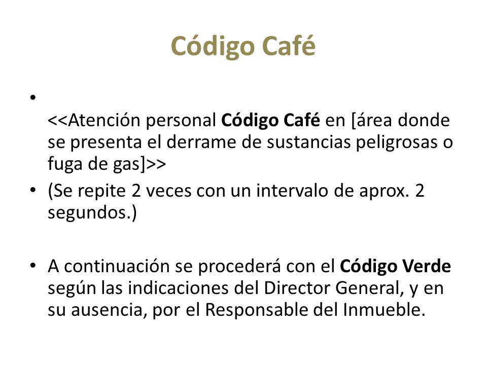 Código Café <<Atención personal Código Café en [área donde se presenta el derrame de sustancias peligrosas o fuga de gas]>>